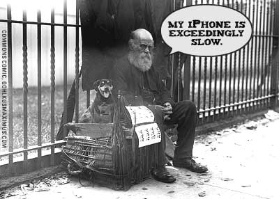 """My iphone is exceedingly slow,"" the homeless man said."